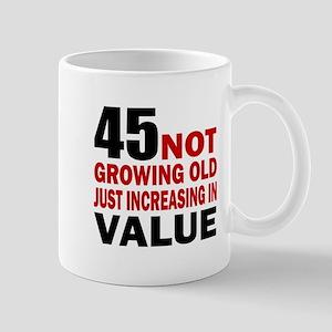 45 Not Growing Old Mug