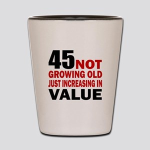 45 Not Growing Old Shot Glass