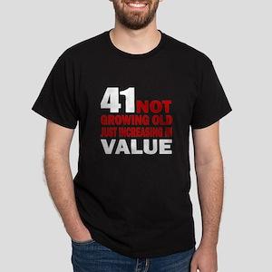 41 Not Growing Old Dark T-Shirt