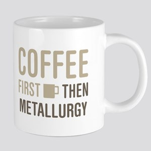 Coffee Then Metallurgy Mugs