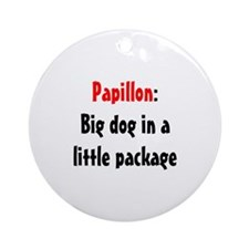 Papillon: Big dog in a little package Ornament (Ro