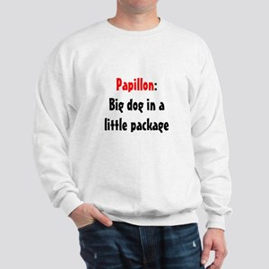 Papillon: Big dog in a little package Sweatshirt