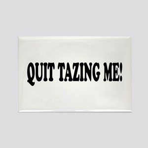 Quit Tazing Me Rectangle Magnet