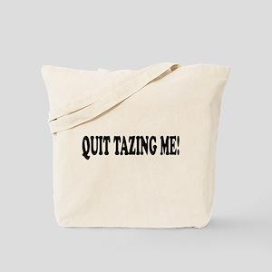 Quit Tazing Me Tote Bag