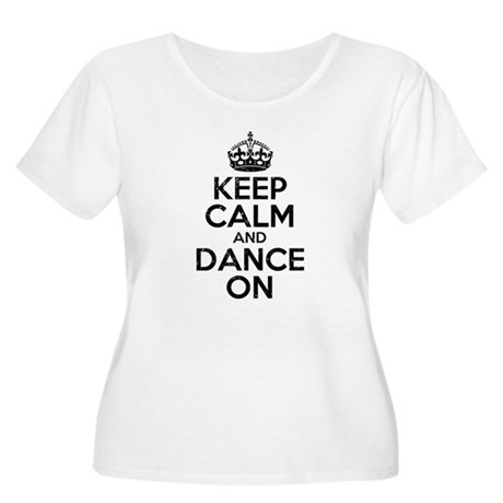 Keep Calm And Dance On Plus Size T-Shirt