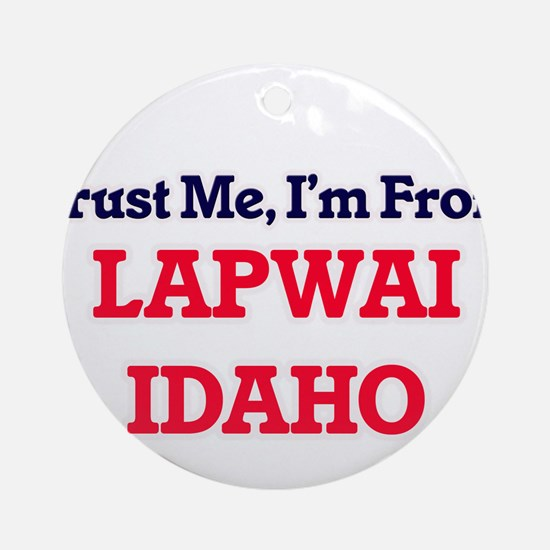 Trust Me, I'm from Lapwai Idaho Round Ornament