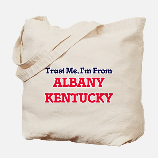 Trust Me, I'm from Albany Kentucky Tote Bag
