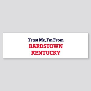 Trust Me, I'm from Bardstown Kentuc Bumper Sticker