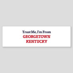 Trust Me, I'm from Georgetown Kentu Bumper Sticker