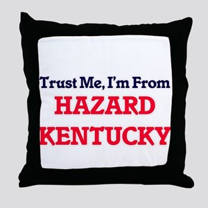 Trust Me, I'm from Hazard Kentucky Throw Pillow