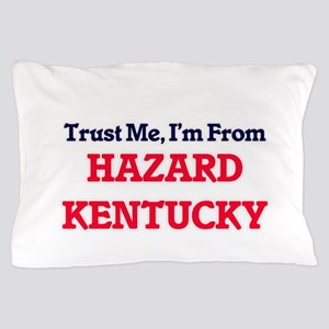Trust Me, I'm from Hazard Kentucky Pillow Case