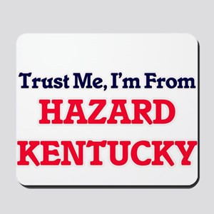 Trust Me, I'm from Hazard Kentucky Mousepad