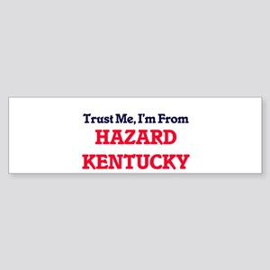 Trust Me, I'm from Hazard Kentucky Bumper Sticker