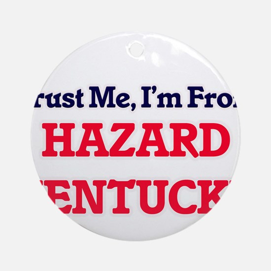 Trust Me, I'm from Hazard Kentucky Round Ornament