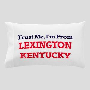 Trust Me, I'm from Lexington Kentucky Pillow Case