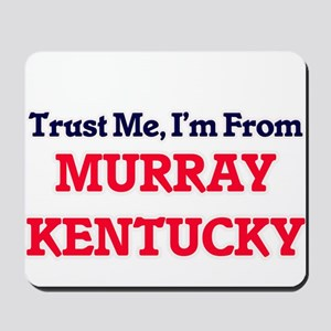 Trust Me, I'm from Murray Kentucky Mousepad