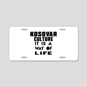 Kosovar Culture It Is A Way Aluminum License Plate