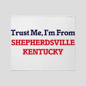 Trust Me, I'm from Shepherdsville Ke Throw Blanket
