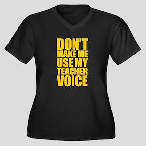 Don't Make Me Use My Teacher Voi Plus Size T-Shirt