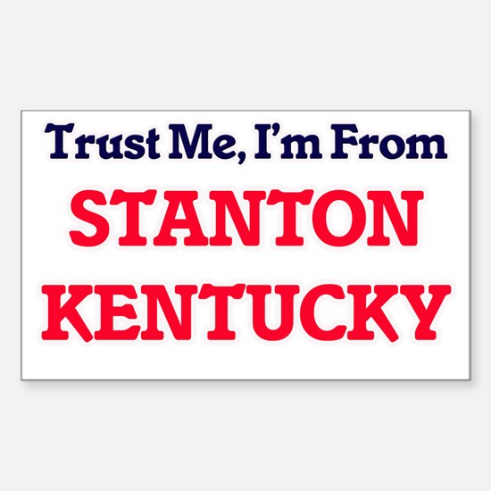 Trust Me, I'm from Stanton Kentucky Decal