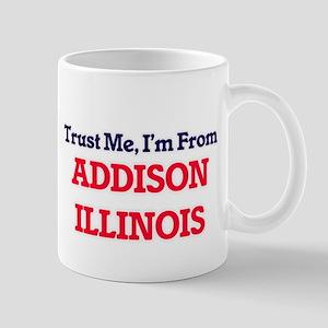 Trust Me, I'm from Addison Illinois Mugs