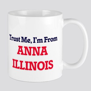 Trust Me, I'm from Anna Illinois Mugs