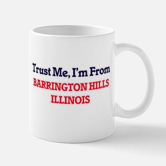 Trust Me, I'm from Barrington Hills Illinois Mugs