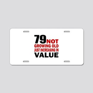 79 Not Growing Old Aluminum License Plate