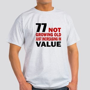 77 Not Growing Old Light T-Shirt