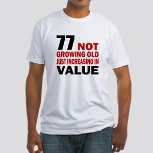 77 Not Growing Old Fitted T-Shirt