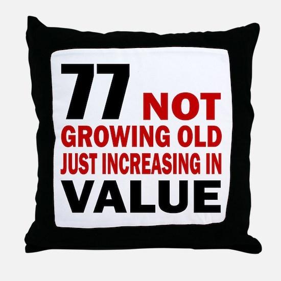 77 Not Growing Old Throw Pillow