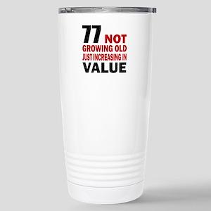 77 Not Growing Old Stainless Steel Travel Mug