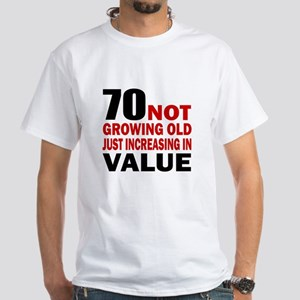 70 Not Growing Old White T-Shirt