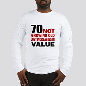 70 Not Growing Old Long Sleeve T-Shirt