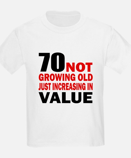 70 Not Growing Old T-Shirt