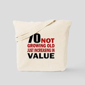 70 Not Growing Old Tote Bag