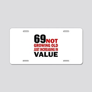 69 Not Growing Old Aluminum License Plate
