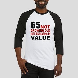 65 Not Growing Old Baseball Jersey
