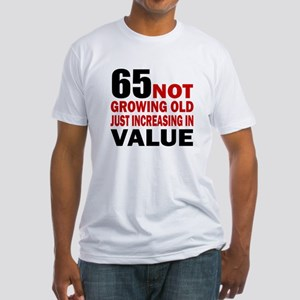 65 Not Growing Old Fitted T-Shirt
