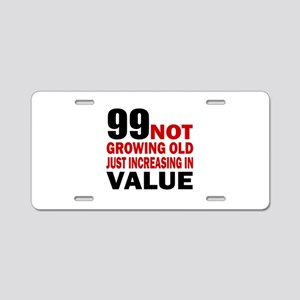 99 Not Growing Old Aluminum License Plate