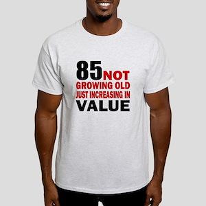 85 Not Growing Old Light T-Shirt