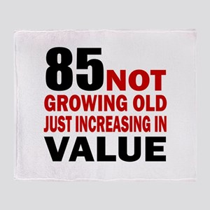 85 Not Growing Old Throw Blanket