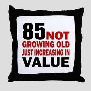 85 Not Growing Old Throw Pillow
