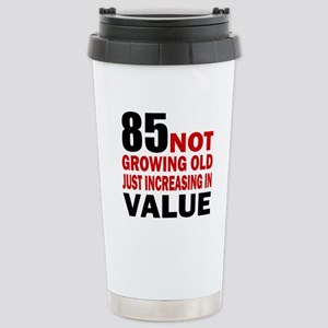 85 Not Growing Old Stainless Steel Travel Mug