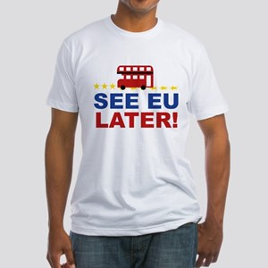 See EU Later! Fitted T-Shirt