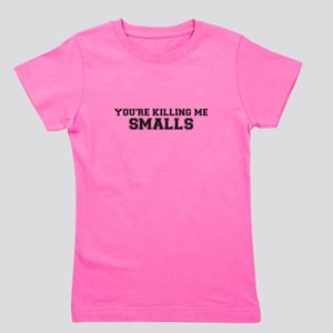 You're killing me!! smalls Girl's Tee