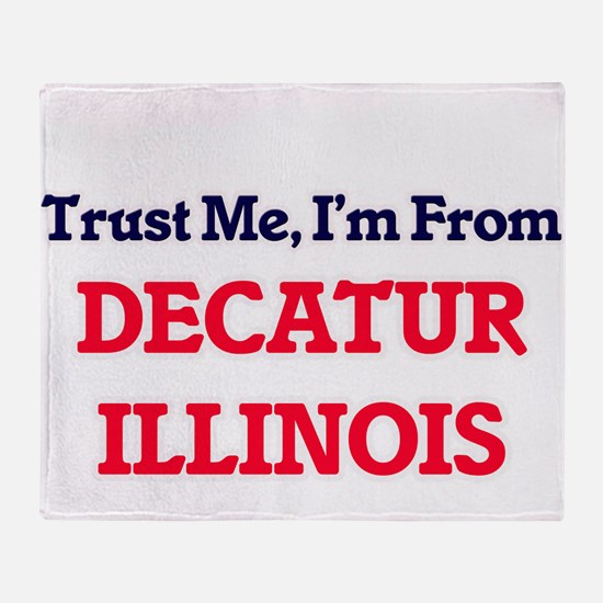 Trust Me, I'm from Decatur Illinois Throw Blanket