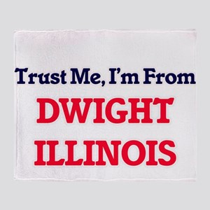 Trust Me, I'm from Dwight Illinois Throw Blanket