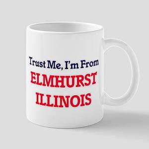 Trust Me, I'm from Elmhurst Illinois Mugs