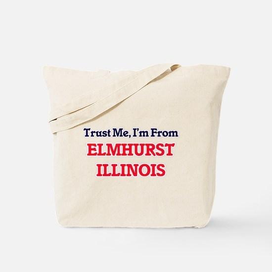 Trust Me, I'm from Elmhurst Illinois Tote Bag